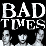 badtimes
